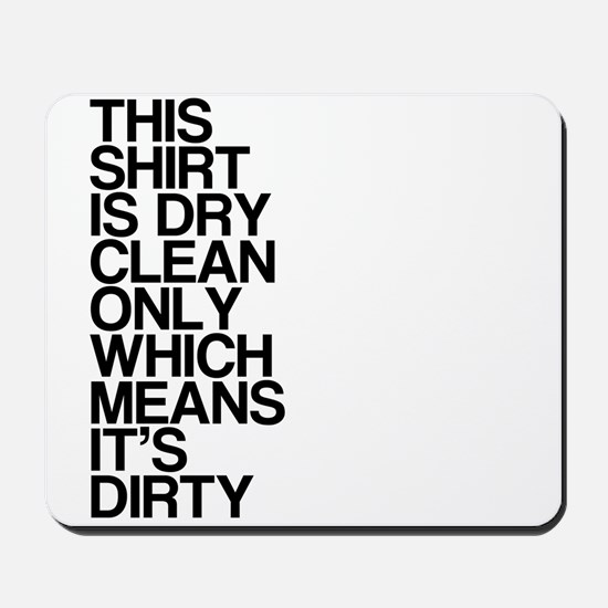 Dirty Shirt, Funny, Mousepad