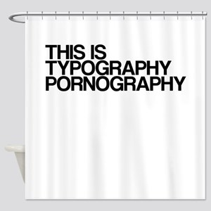 Typography Pornography Shower Curtain