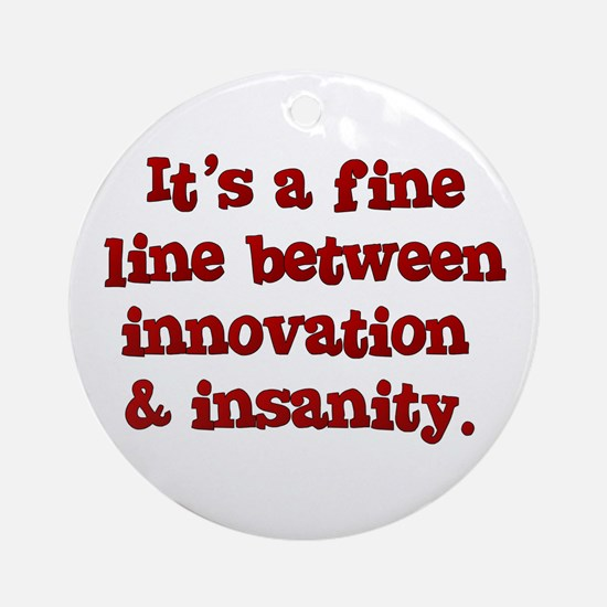 Innovation & Insanity Ornament (Round)
