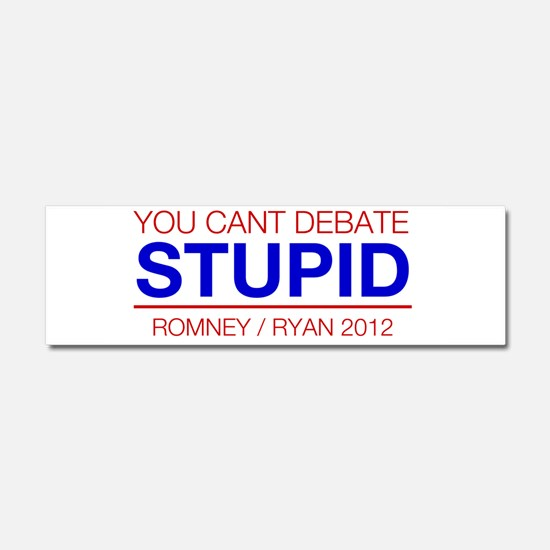 You Cant Debate Stupid - Romney Ryan 2012 Car Magn