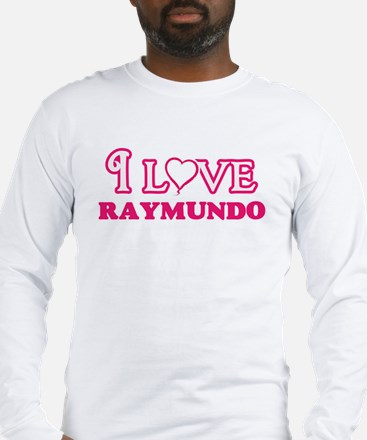 I Love Raymundo Long Sleeve T-Shirt