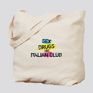 Sex Drugs And Italian Club Tote Bag