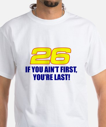 If you ain't first you're last White T-Shirt
