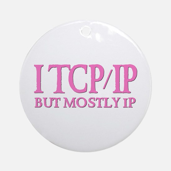 I TCP/IP But Mostly IP Ornament (Round)