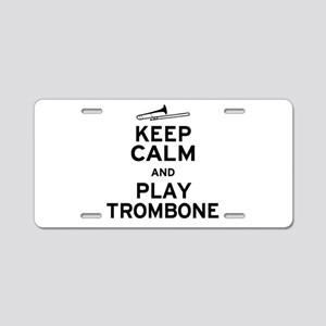 Keep Calm Play Trombone Aluminum License Plate