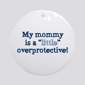 Mommy overprotective Ornament (Round)