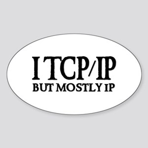 I TCP/IP But Mostly IP Oval Sticker