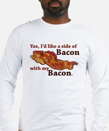 side of bacon Long Sleeve T-Shirt