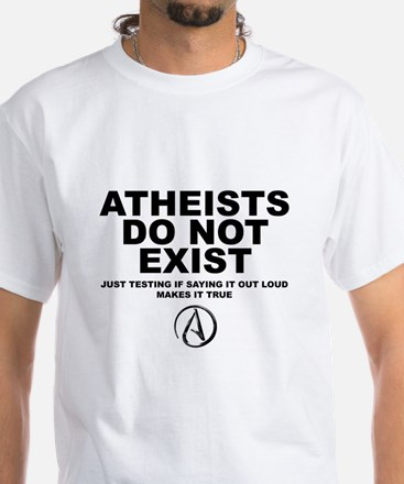 Atheists Do Not Exist White T-Shirt