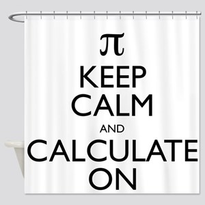 Keep Calm and Calculate On Shower Curtain