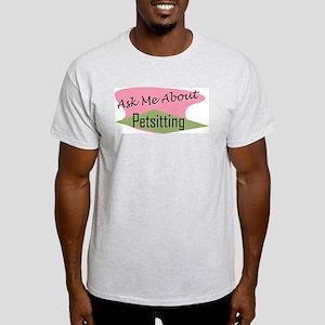 Ask Me About Petsitting Ash Grey T-Shirt