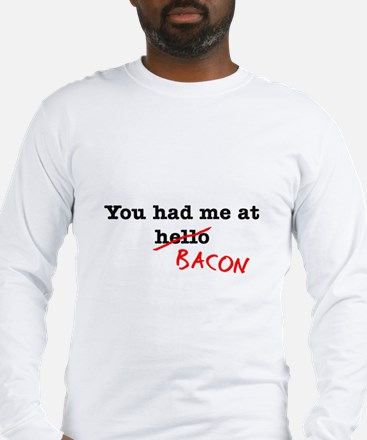 Bacon You Had Me At Long Sleeve T-Shirt