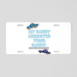MYDADDYARRESTED Aluminum License Plate