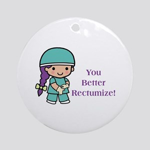 You Better Rectumize Ornament (Round)