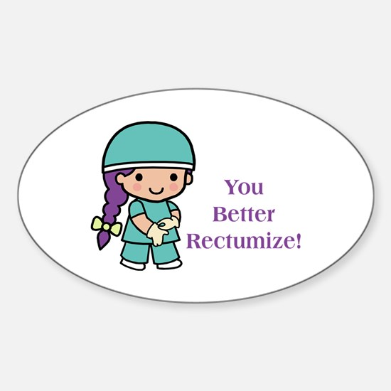 You Better Rectumize Sticker (Oval)