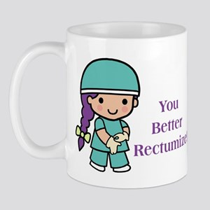 You Better Rectumize Mug