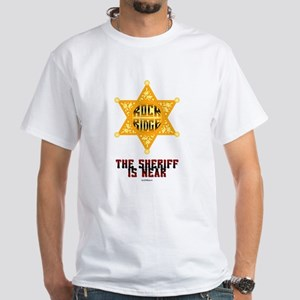 The Sheriff is Near White T-Shirt