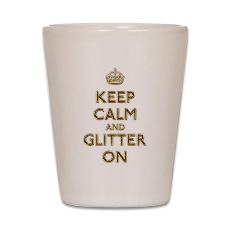 Keep Calm And Glitter On Shot Glass