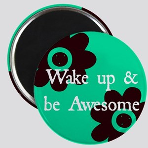 Wake up and Be Awesome Magnet