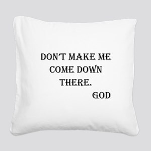 comedownthereGod Square Canvas Pillow