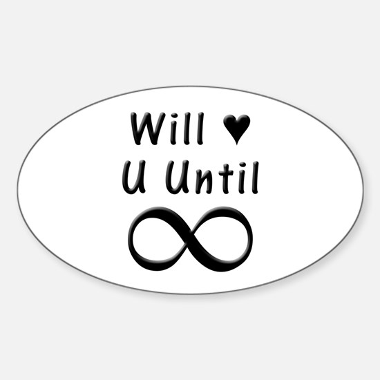 Will Love You Until Infinity Sticker (Oval)