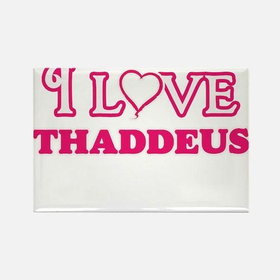 I Love Thaddeus Magnets