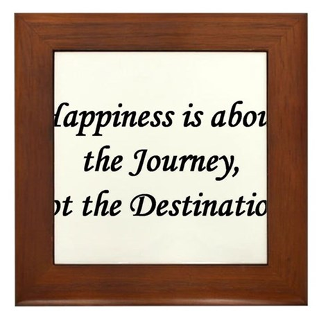 Happiness, Journey, Destination Framed Tile