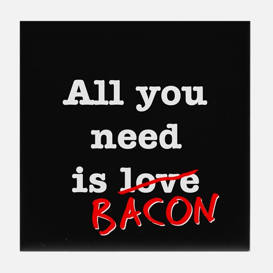 Bacon All You Need Is Tile Coaster