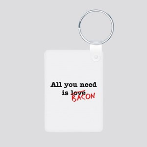 Bacon All You Need Is Aluminum Photo Keychain