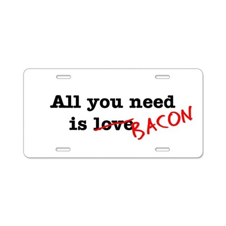 Bacon All You Need Is Aluminum License Plate