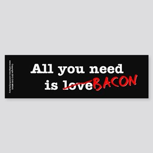 Bacon All You Need Is Sticker (Bumper)