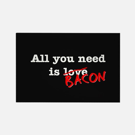 Bacon All You Need Is Rectangle Magnet