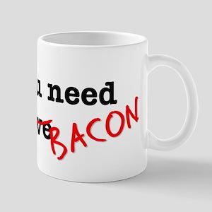 Bacon All You Need Is Mug