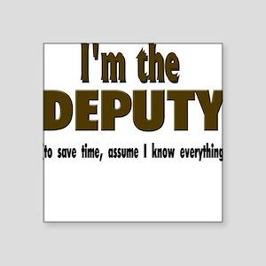 "Im the DEPUTY Square Sticker 3"" x 3"""