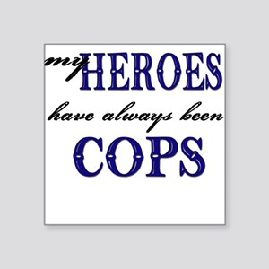 my heroes have always been cops Square Sticker