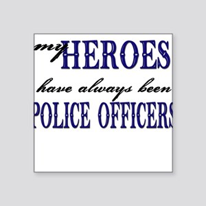 my heroes have always been police officers Squ