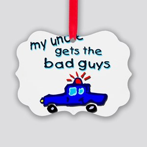 gets the bad guys uncle Picture Ornament