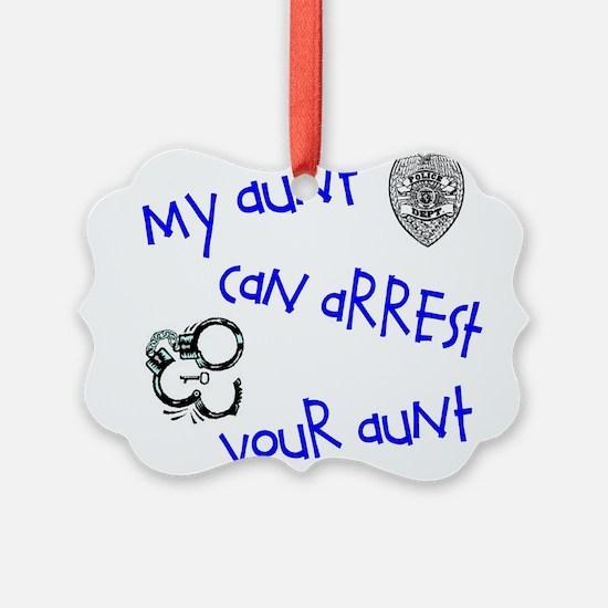 arrestyouraunt.JPG Ornament