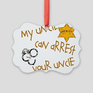 sheriffarrestyoursuncle Picture Ornament