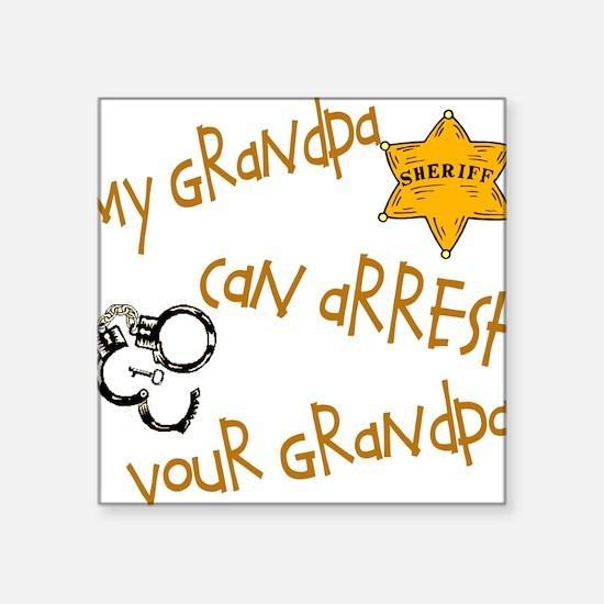 "sheriffarrestyoursgrandpa.png Square Sticker 3"" x"