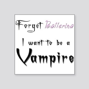 want to be a vampire ballerina Square Sticker
