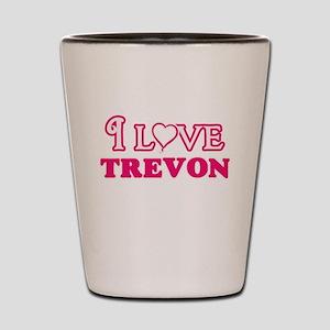 I Love Trevon Shot Glass