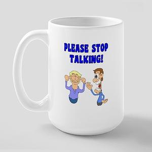 Stop Talking Large Mug