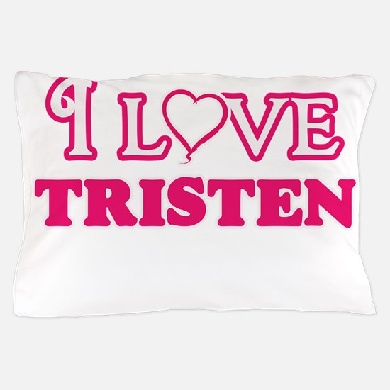 I Love Tristen Pillow Case