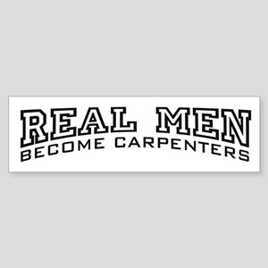 Real Men Become Carpenters Sticker (Bumper)