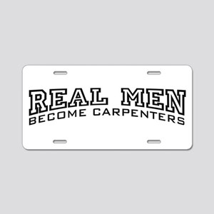Real Men Become Carpenters Aluminum License Plate
