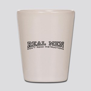 Real Men Dont Need Instructions Shot Glass