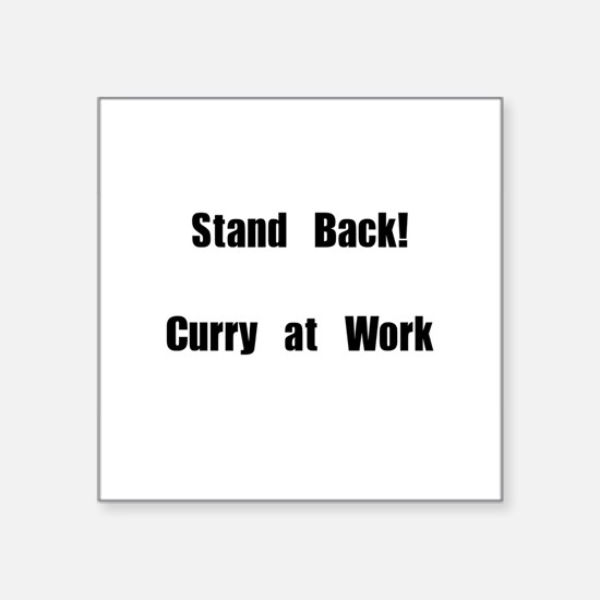 "Stand Back! Curry at work Square Sticker 3"" x 3"""