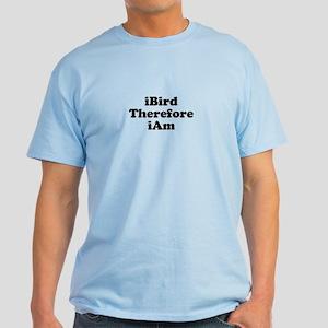 I Bird Therefore I Am Birding T-Shirt Light T-Shir