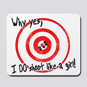 Why yes I do shoot like a girl Mousepad